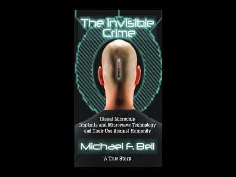 """The Invisible Crime:Illegal Microchip Implants and Microwave Technology"" by Michael F. Bell"