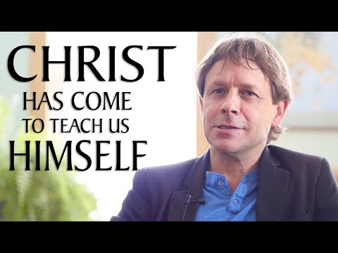 Christ Has Come to Teach Us Himself