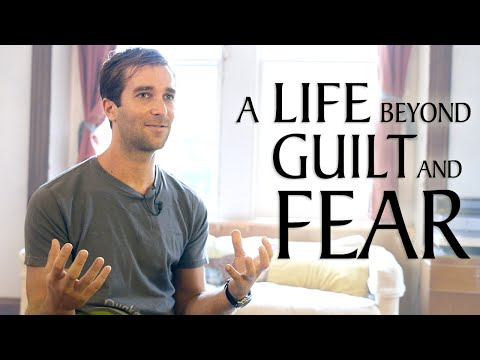 A Life Beyond Fear and Guilt