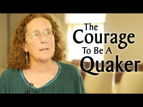The Courage to Be a Quaker