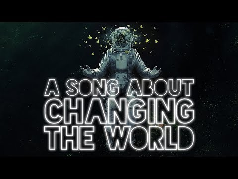 A Song About Changing The World