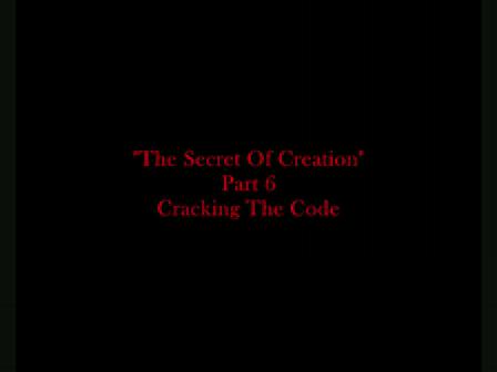 Forbidden Knowledge, The Secret Of Creation Part 6