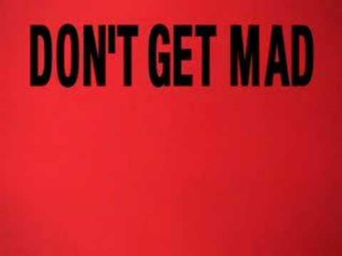 Don't get mad , Get glad!