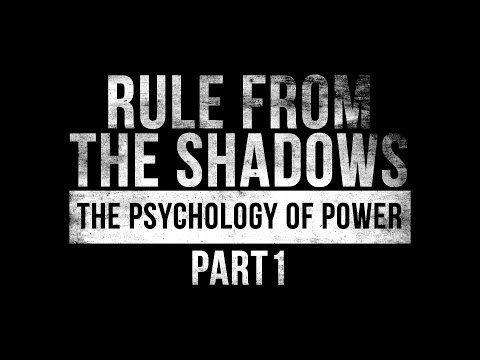 Rule from the Shadows - The Psychology of Power - Part 1