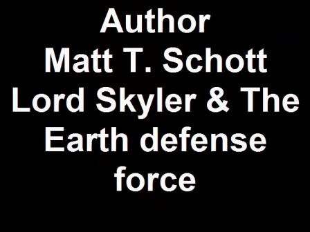 Author Matt T. Schott Lord Skyler & The Earth defense force