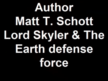 Author Matt T. Schott Lord Skyler & The Earth defense force