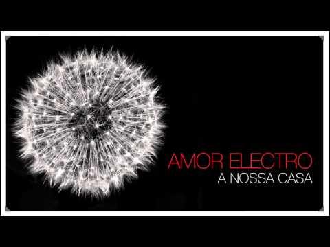 Amor Electro - A nossa Casa