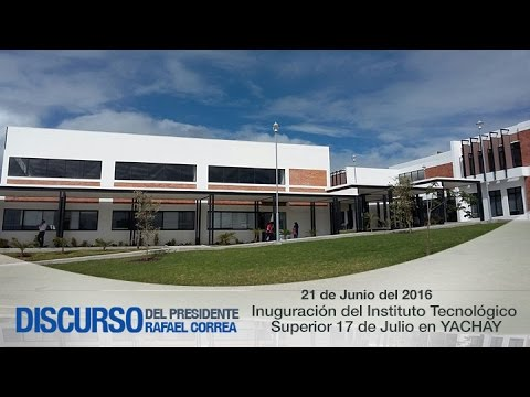 Inauguración del Instituto Tecnológico Superior 17 de Julio en la Ciudad del Conocimiento YACHAY