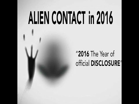 Alien Contact 2016. Are We Prepared For Official DISCLOSURE?
