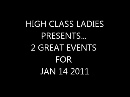 HIGH CLASS LADIES PRESENT 2 EVENTS FOR Jan 14 2011