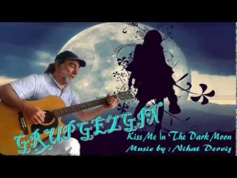 Kiss Me İn The Dark Moon - Grup Gezgin