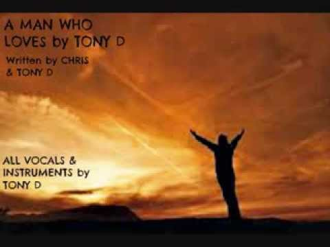 A MAN WHO LOVES by TONY D (Written by CHRIS & TONY D)