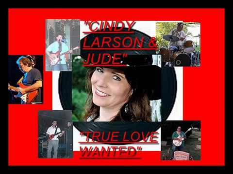 TRUE LOVE WANTED/ CINDY LARSON & JUDE:PRODUCED By:GARY WILL:COPY RIGHT:2014
