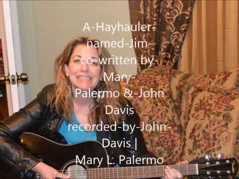 A Hayhauler named Jim co written by Mary Palermo & John Davis recorded