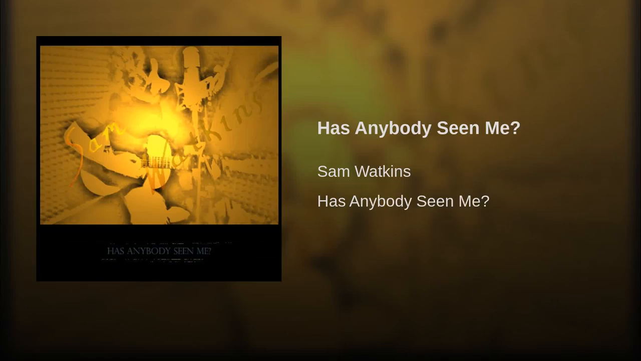 Has Anybody Seen Me © 2018 written and recorded by Sam Watkins on Music Row in Nashville, TN