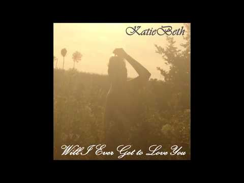 KatieBeth - Will I Ever Get to Love You (Official Audio)