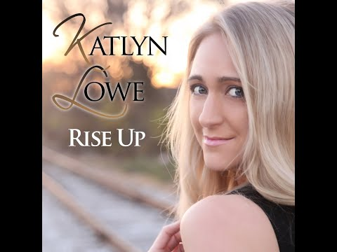 Katlyn Lowe - Rise Up (Official Music Video)