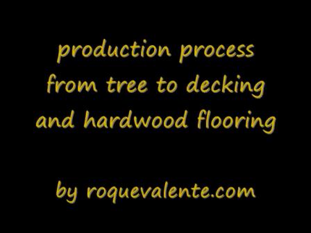 production process ipe decking and hardwood flooring