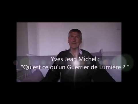 """""""Quest-ce qu'un guerrier de lumière ?""""  Yves Jean Michel"""