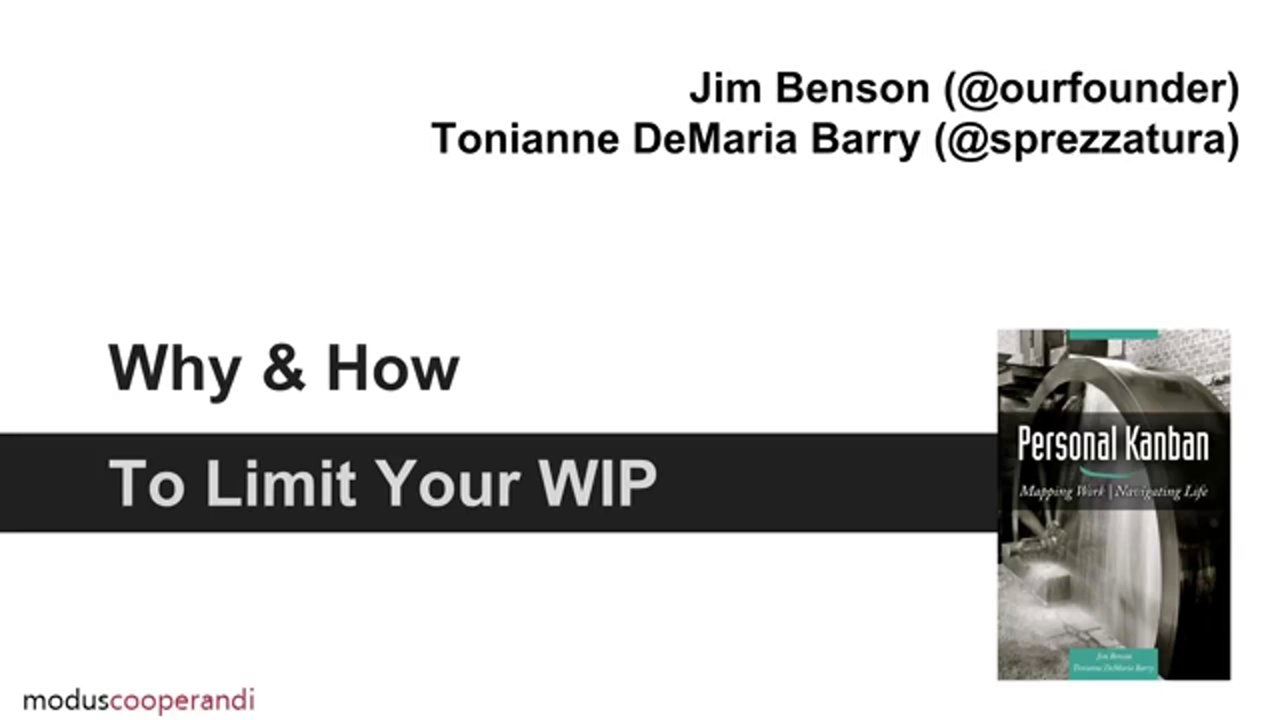 Why and How To Limit Your WIP, by Jim Benson and Tonianne DeMaria Barry
