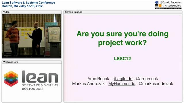 LSSC12: Are You Sure You're Doing Project Work? - Arne Roock, Markus Andrezak