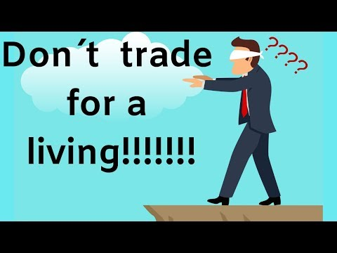 Don´t trade for a living!!!
