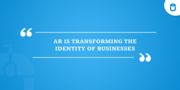 AR IS TRANSFORMING THE IDENTITY OF BUSINESSES