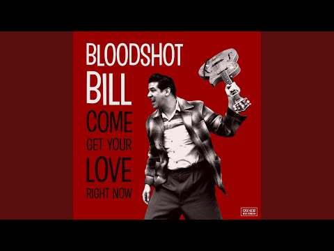 Bloodshot Bill - Come Get Your Love