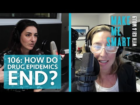 Make Me Smart #106 | How do drug epidemics end? | Caitlin Esch