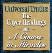Universal Truths: The Cayce Readings and A Course in Miracles