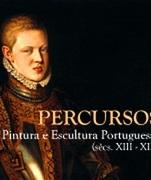 EXPOSIÇÕES: Percursos - Pintura e Escultura Portuguesas (sécs. XIII-XIX)