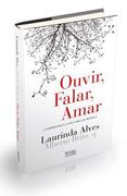 """LIVROS: Lançamento de """"Ouvir, Falar, Amar"""", de Laurinda Alves"""