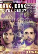 TEATRO: Bank Bank You're Dead?