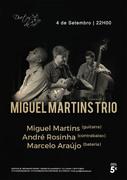 MÚSICA: MIGUEL MARTINS TRIO - Miguel Martins, André Rosinha & Marcelo Araújo