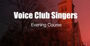 Voice Club Singers  (Singing Technique evening course & ensemble)