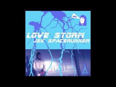 "Jek Spacerunner - ""Love Storm"""