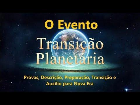 O Evento de Transição Planetária - Provas, Descrição, Preparação, Transição e Auxilio para Nova Era