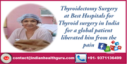 Thyroidectomy Surgery at best hospitals for thyroid surgery in India for a global patient liberated him from the pain