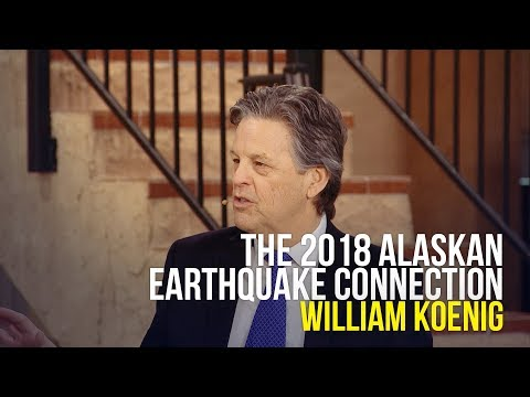 The 2018 Alaskan Earthquake Connection - William Koenig