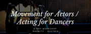 MOVEMENT FOR ACTORS / ACTING FOR DANCERS 6-days International Workshop