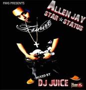 FMG PRESENTS ALLEN JAY DJ JUICE STAR STATUS AVAILABLE NOW