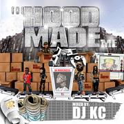 """DJ KC """"THE HOOD MADE ME"""" MIXTAPE"""