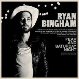 RYAN BINGHAM —FEAR AND SATURDAY NIGHT