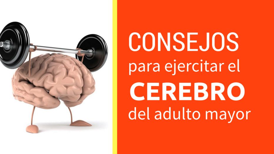EJERCITAR EL CEREBRO DEL ADULTO MAYOR