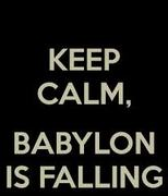Keep Calm, Babylon is Falling