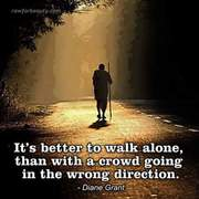 It is better to walk alone...