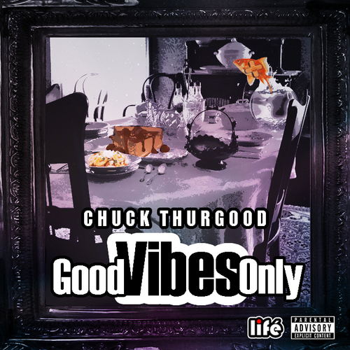 "Chuck Thurgood ""Good Vibes Only"""