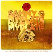 """Sammy G - My PLate Ft. Benny Pegg (Raymaster X Remix)"