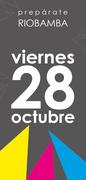 preparate RIOBAMBA... viernes 28 octubre