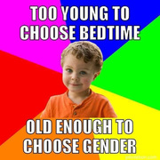 TOO YOUNG TO CHOOSE BEDTIME BUT OLD ENOUGH TO CHOOSE GENDER